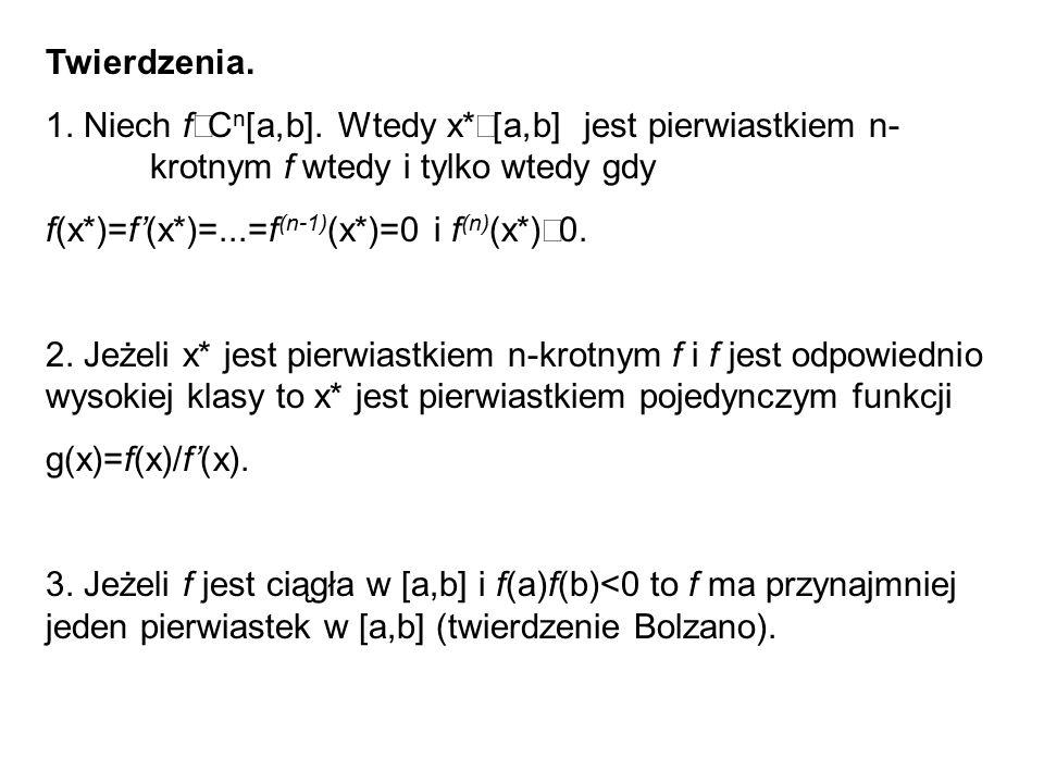 Twierdzenia. 1. Niech fÎCn[a,b]. Wtedy x*Î[a,b] jest pierwiastkiem n- krotnym f wtedy i tylko wtedy gdy.